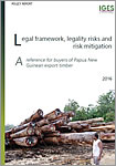"""Legality Risks and Risk Mitigation: A Guide for Buyers of Papua New Guinean Export Timber"""