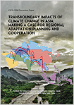 Transboundary Impacts of Climate Change in Asia: Making a Case for Regional Adaptation Planning and Cooperation