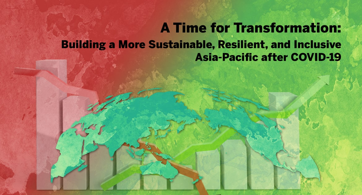 A Time for Transformation: Building a More Sustainable, Resilient, and Inclusive Asia-Pacific after COVID-19