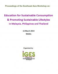 Proceedings of the Southeast Asia Workshop on: Education for Sustainable Consumption & Promoting Sustainable Lifestyles in Malaysia, Philippines and Thailand