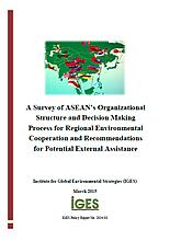 A Survey of ASEAN's Organizational Structure and Decision Making Process for Regional Environmental Cooperation and Recommendations for Potential External Assistance
