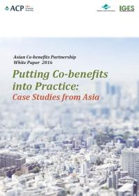 Asian Co-benefits Partnership White Paper 2016 Putting Co-benefits into Practice: Case Studies from Asia