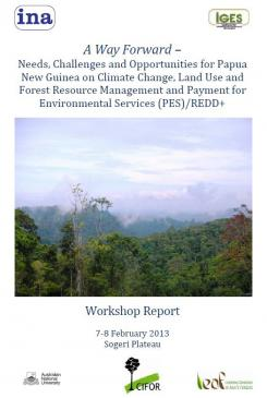 A Way Forward – Needs, Challenges and Opportunities for Papua New Guinea on Climate Change, Land Use and  Forest Resource Management and Payment for  Environmental Services - Workshop Report