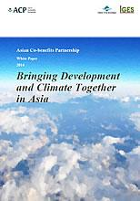 Asian Co-benefits Partnership White Paper 2014 Bringing Development and Climate Together in Asia